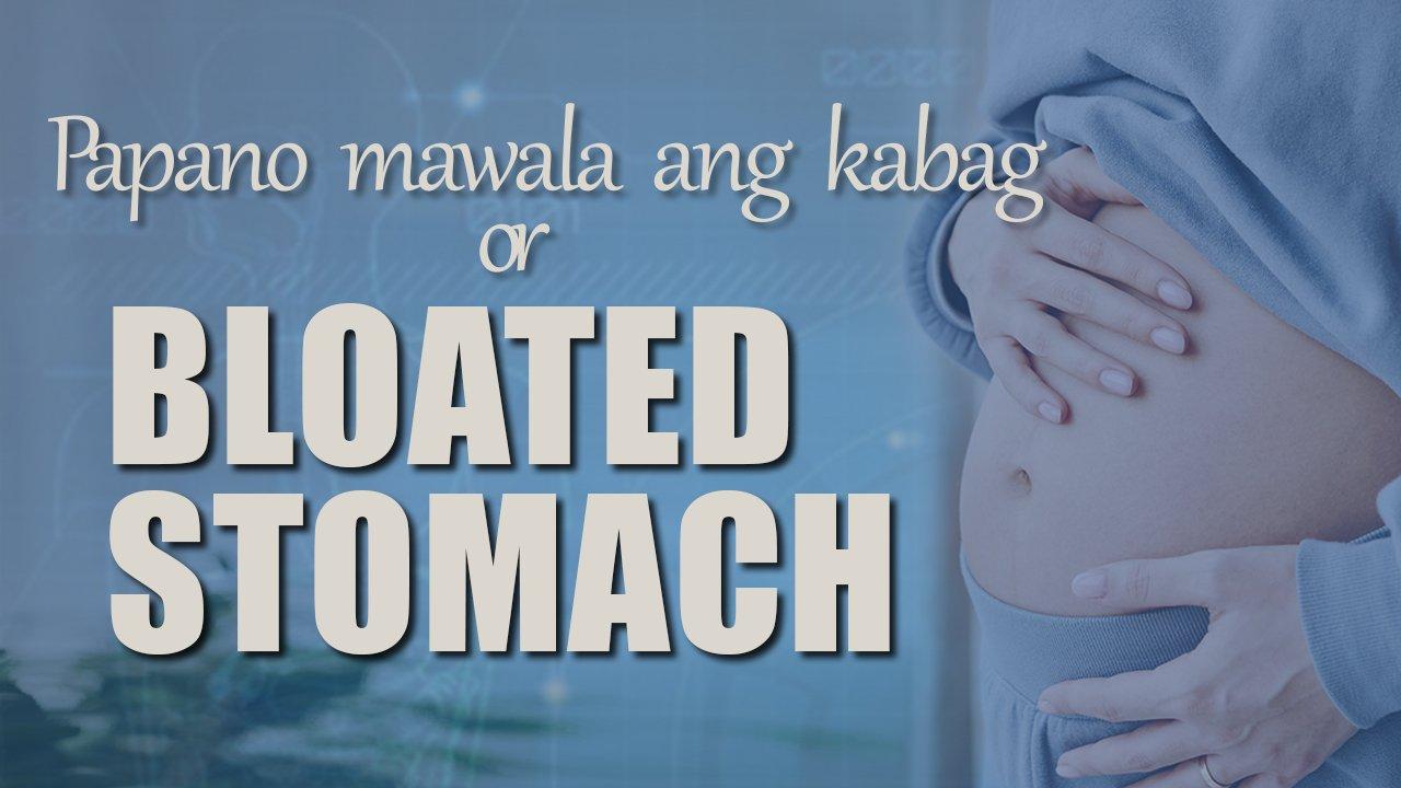 PAPANO MAWALA ANG KABAG or BLOATED STOMACH? Papano Maiiwasan Ito? 1
